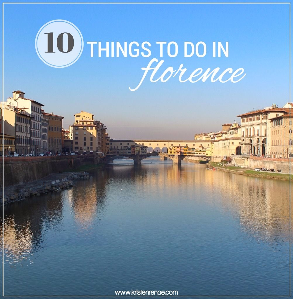 Top Things To Do In Florence Kristen ReNae - 10 things to see and do in florence